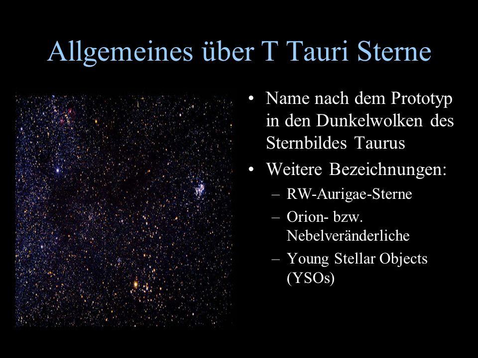 Allgemeines über T Tauri Sterne Name nach dem Prototyp in den Dunkelwolken des Sternbildes Taurus Weitere Bezeichnungen: –RW-Aurigae-Sterne –Orion- bz