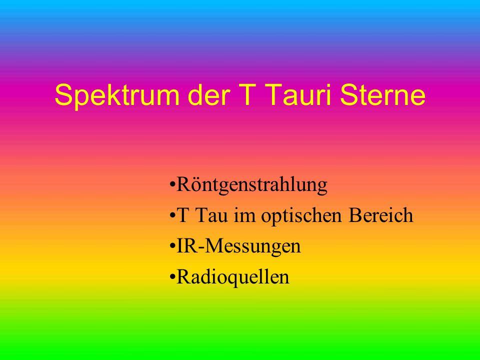 Spektrum der T Tauri Sterne Röntgenstrahlung T Tau im optischen Bereich IR-Messungen Radioquellen