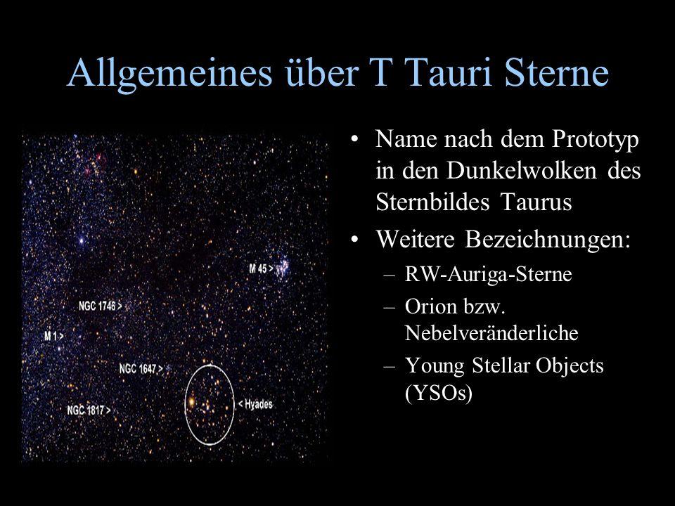 Allgemeines über T Tauri Sterne Name nach dem Prototyp in den Dunkelwolken des Sternbildes Taurus Weitere Bezeichnungen: –RW-Auriga-Sterne –Orion bzw.