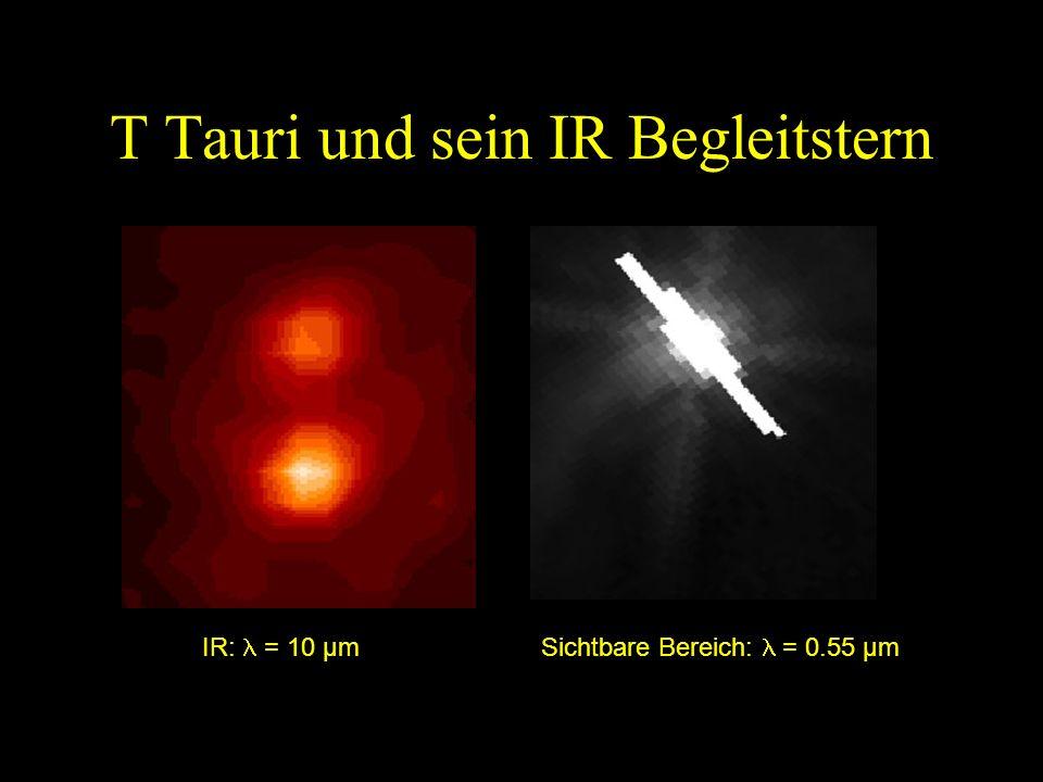 T Tauri und sein IR Begleitstern IR: = 10 µmSichtbare Bereich: = 0.55 µm