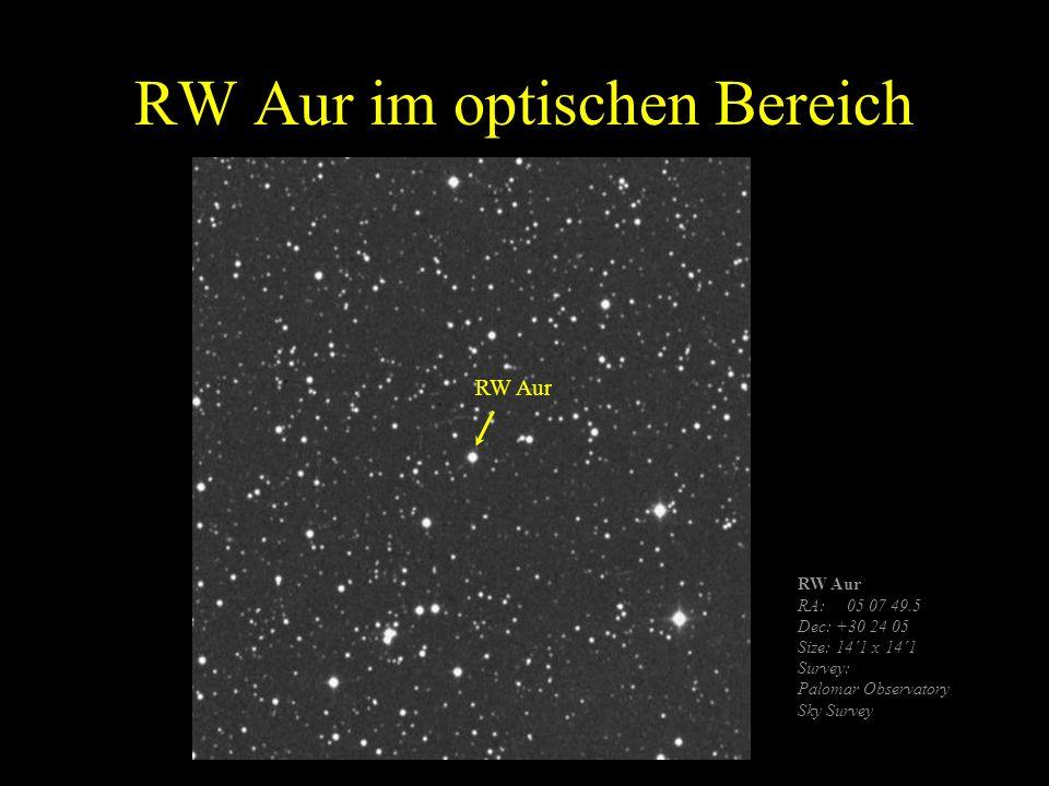 RW Aur im optischen Bereich RW Aur RA: 05 07 49.5 Dec: +30 24 05 Size: 14´1 x 14´1 Survey: Palomar Observatory Sky Survey RW Aur