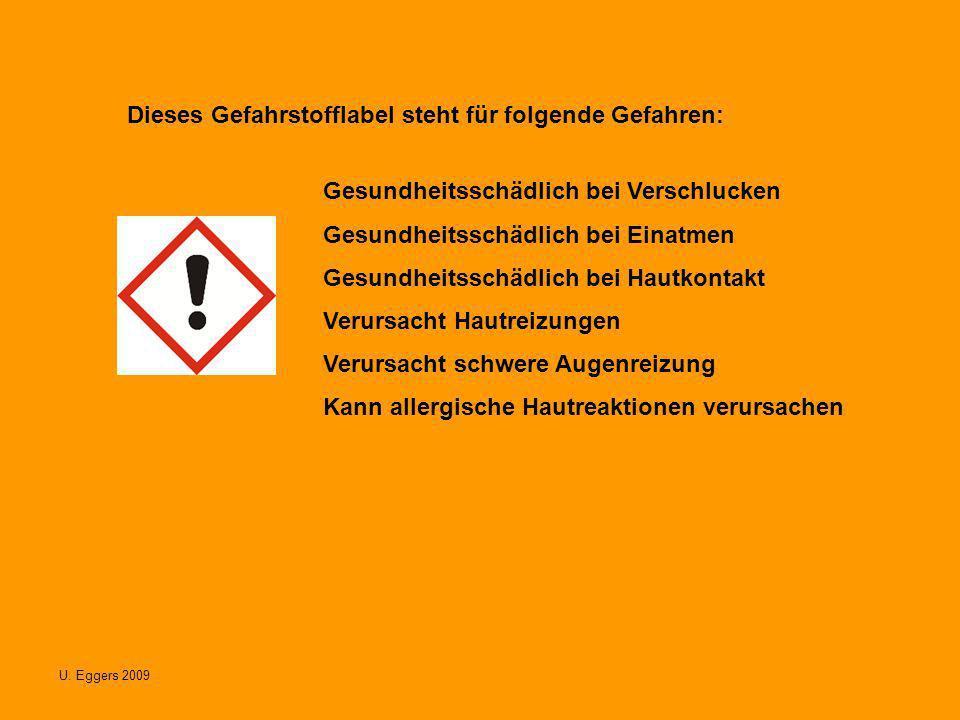 U. Eggers 2009 Dieses Gefahrstofflabel steht für folgende Gefahren: Gesundheitsschädlich bei Verschlucken Gesundheitsschädlich bei Einatmen Gesundheit