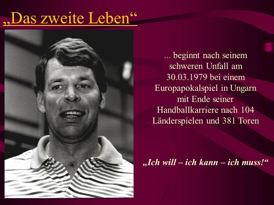 Das zweite Leben... beginnt nach seinem schweren Unfall am 30.03.1979 bei einem Europapokalspiel in Ungarn mit Ende seiner Handballkarriere nach 104 L