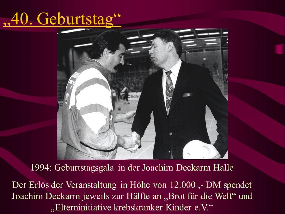 40. Geburtstag 1994: Geburtstagsgala in der Joachim Deckarm Halle Der Erlös der Veranstaltung in Höhe von 12.000,- DM spendet Joachim Deckarm jeweils