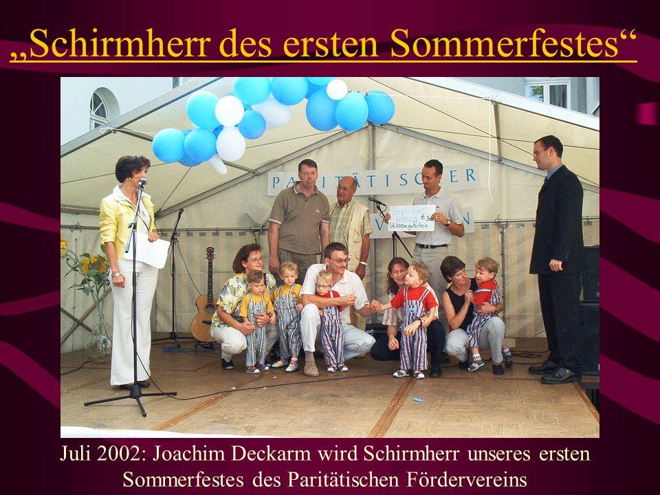 Schirmherr des ersten Sommerfestes Juli 2002: Joachim Deckarm wird Schirmherr unseres ersten Sommerfestes des Paritätischen Fördervereins