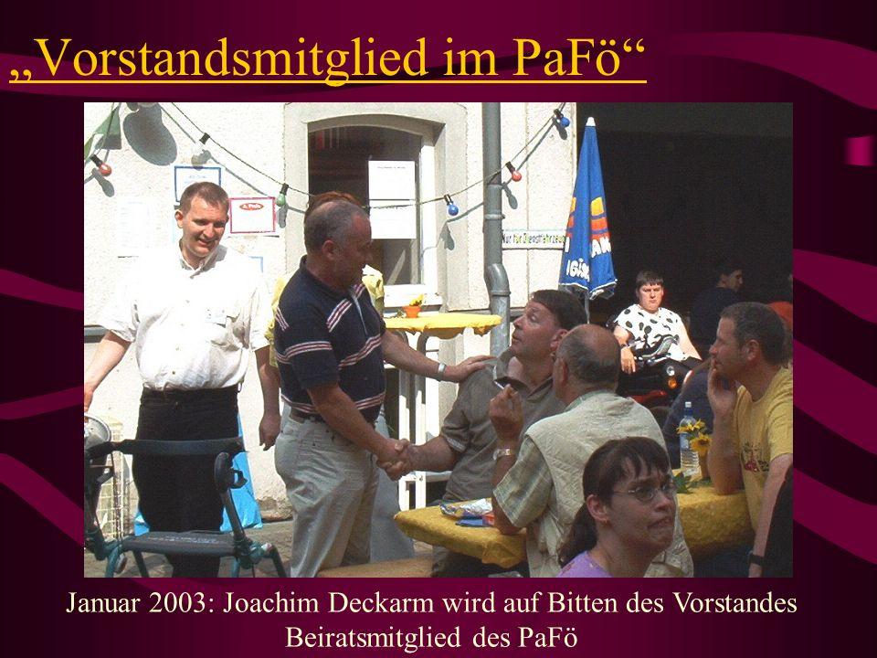 Vorstandsmitglied im PaFö Januar 2003: Joachim Deckarm wird auf Bitten des Vorstandes Beiratsmitglied des PaFö