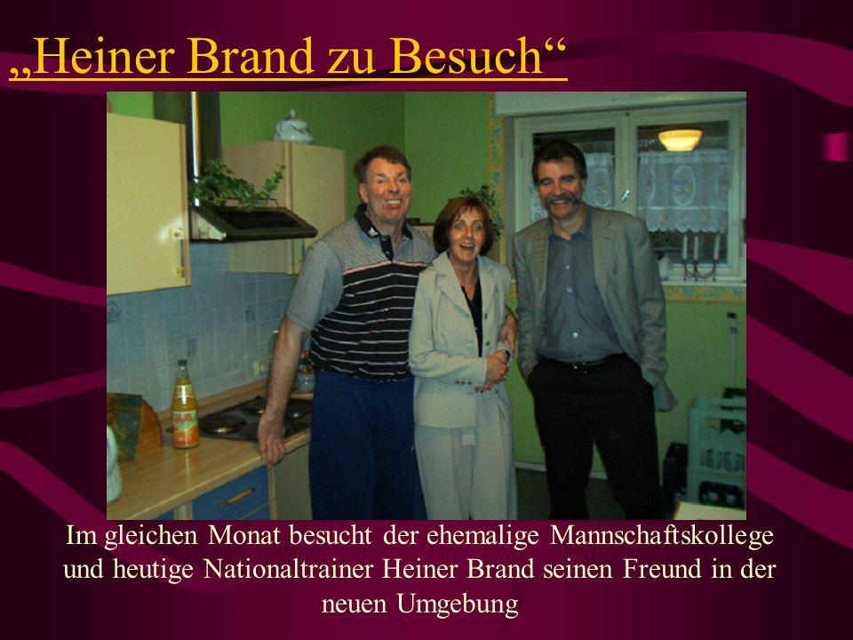 Heiner Brand zu Besuch Im gleichen Monat besucht der ehemalige Mannschaftskollege und heutige Nationaltrainer Heiner Brand seinen Freund in der neuen