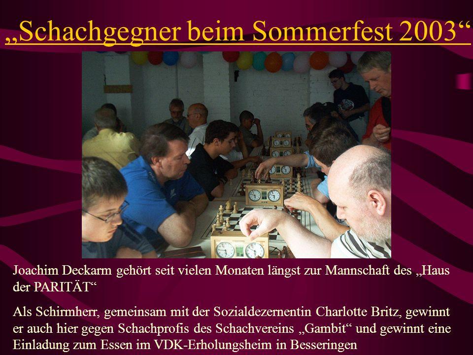 Schachgegner beim Sommerfest 2003 Joachim Deckarm gehört seit vielen Monaten längst zur Mannschaft des Haus der PARITÄT Als Schirmherr, gemeinsam mit