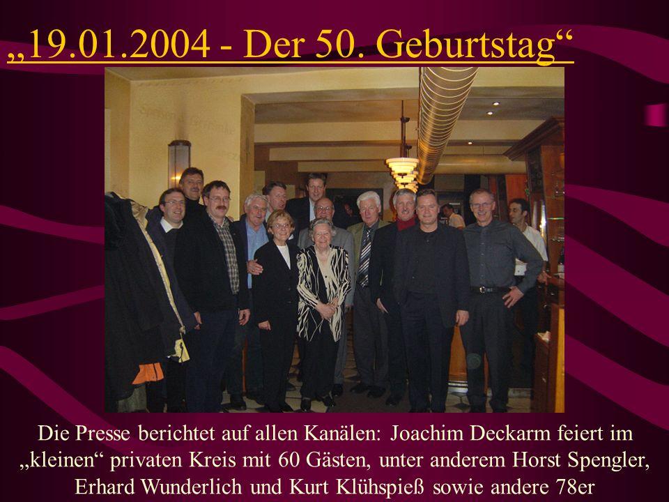 19.01.2004 - Der 50. Geburtstag Die Presse berichtet auf allen Kanälen: Joachim Deckarm feiert im kleinen privaten Kreis mit 60 Gästen, unter anderem