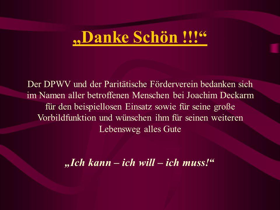 Danke Schön !!! Der DPWV und der Paritätische Förderverein bedanken sich im Namen aller betroffenen Menschen bei Joachim Deckarm für den beispiellosen