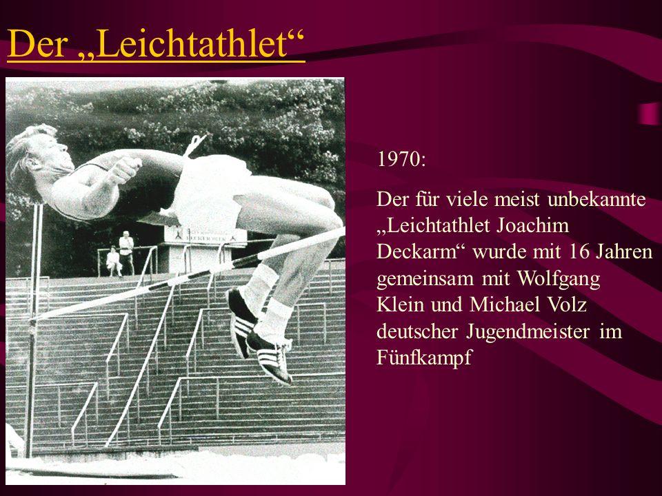 Der Leichtathlet 1970: Der für viele meist unbekannte Leichtathlet Joachim Deckarm wurde mit 16 Jahren gemeinsam mit Wolfgang Klein und Michael Volz d