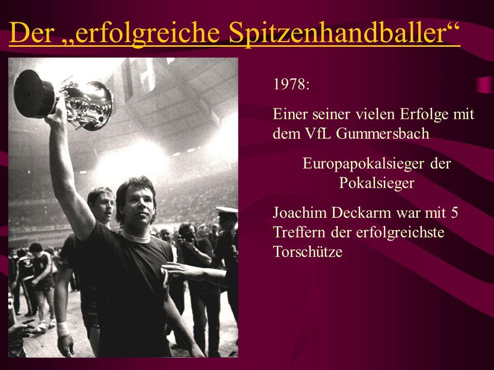 Der erfolgreiche Spitzenhandballer 1978: Einer seiner vielen Erfolge mit dem VfL Gummersbach Europapokalsieger der Pokalsieger Joachim Deckarm war mit