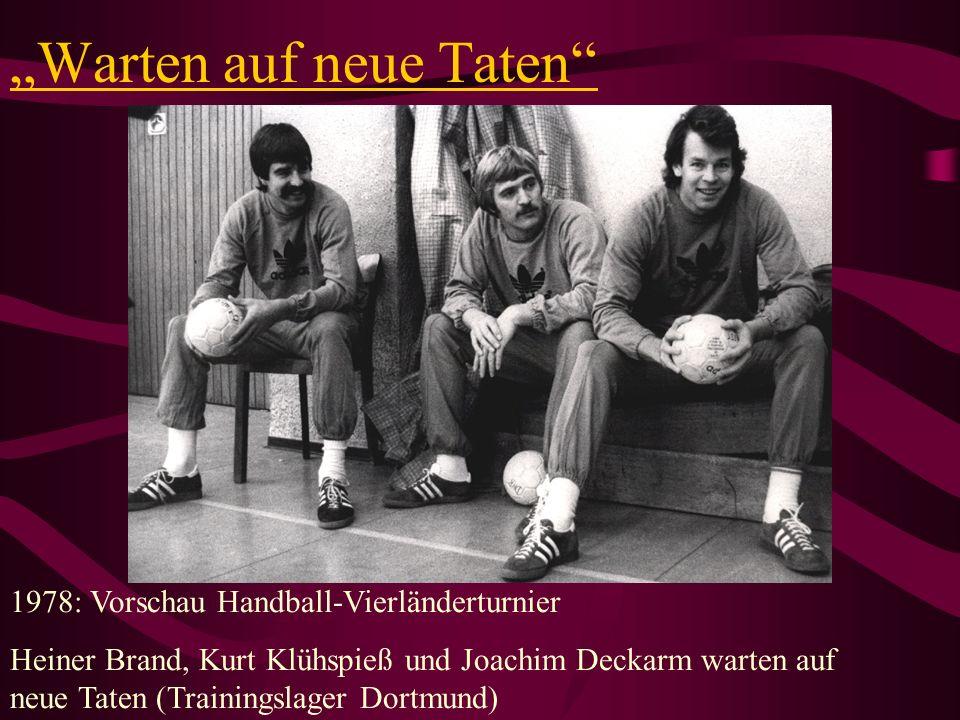 Warten auf neue Taten 1978: Vorschau Handball-Vierländerturnier Heiner Brand, Kurt Klühspieß und Joachim Deckarm warten auf neue Taten (Trainingslager