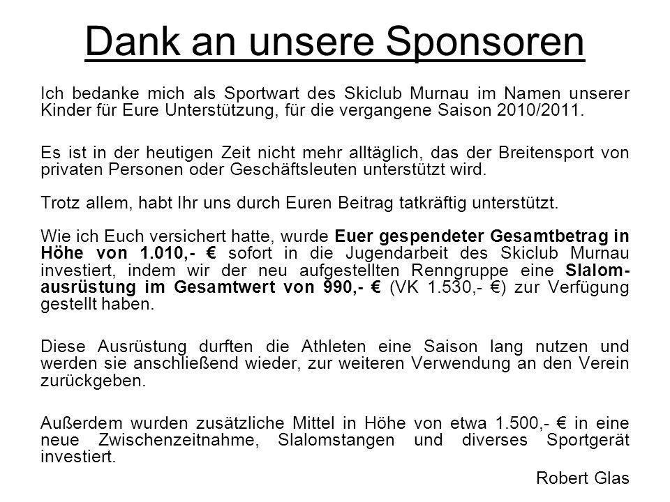 Dank an unsere Sponsoren Ich bedanke mich als Sportwart des Skiclub Murnau im Namen unserer Kinder für Eure Unterstützung, für die vergangene Saison 2