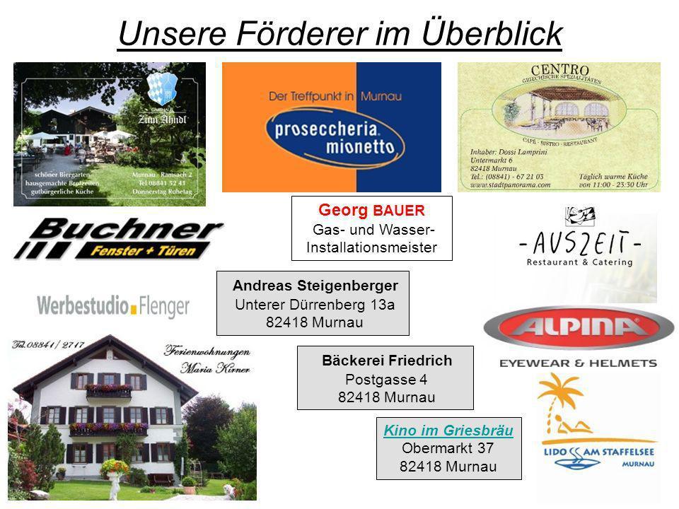 Unsere Förderer im Überblick Kino im Griesbräu Obermarkt 37 82418 Murnau Andreas Steigenberger Unterer Dürrenberg 13a 82418 Murnau Georg BAUER Gas- un