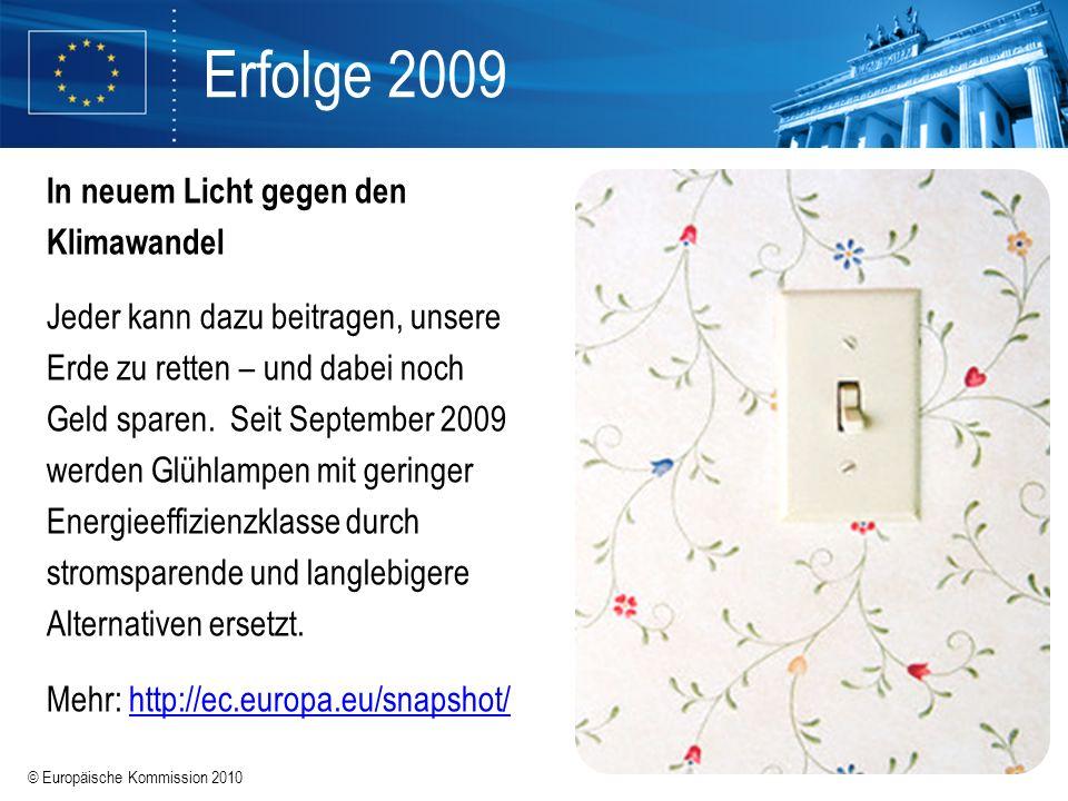 © Europäische Kommission 2010 Erfolge 2009 In neuem Licht gegen den Klimawandel Jeder kann dazu beitragen, unsere Erde zu retten – und dabei noch Geld