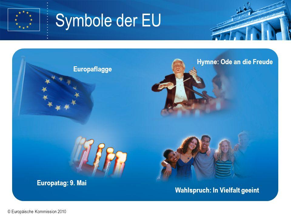 © Europäische Kommission 2010 Symbole der EU Europaflagge Hymne: Ode an die Freude Europatag: 9. Mai Wahlspruch: In Vielfalt geeint
