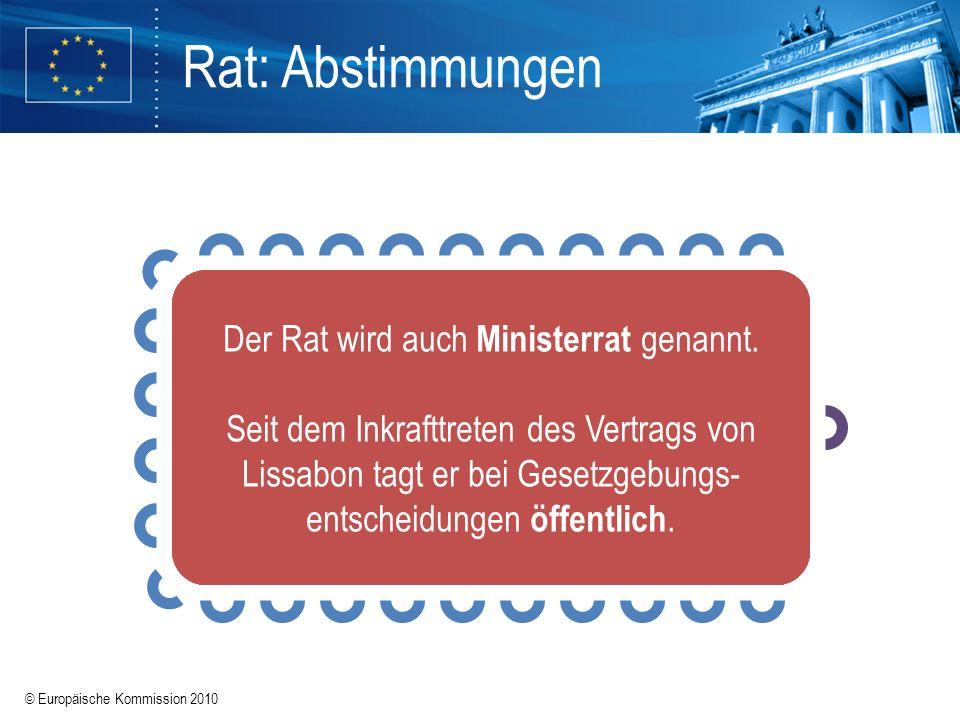 © Europäische Kommission 2010 Rat: Abstimmungen Der Rat ist neben dem Europäischen Parlament das Entscheidungsorgan der Europäischen Union. Je nach de