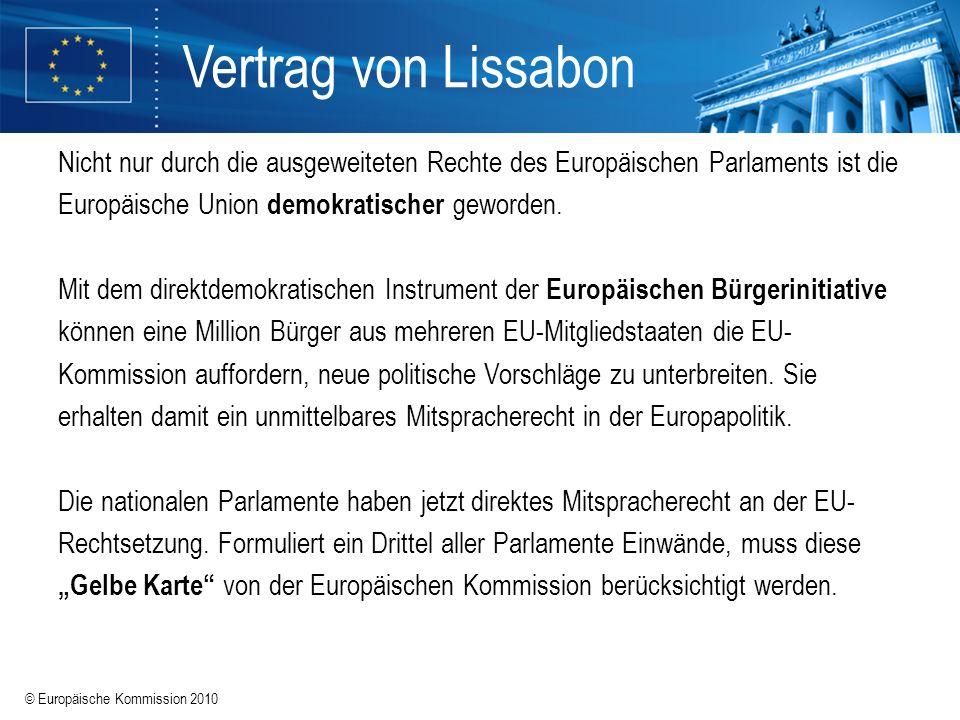 © Europäische Kommission 2010 Vertrag von Lissabon Nicht nur durch die ausgeweiteten Rechte des Europäischen Parlaments ist die Europäische Union demo
