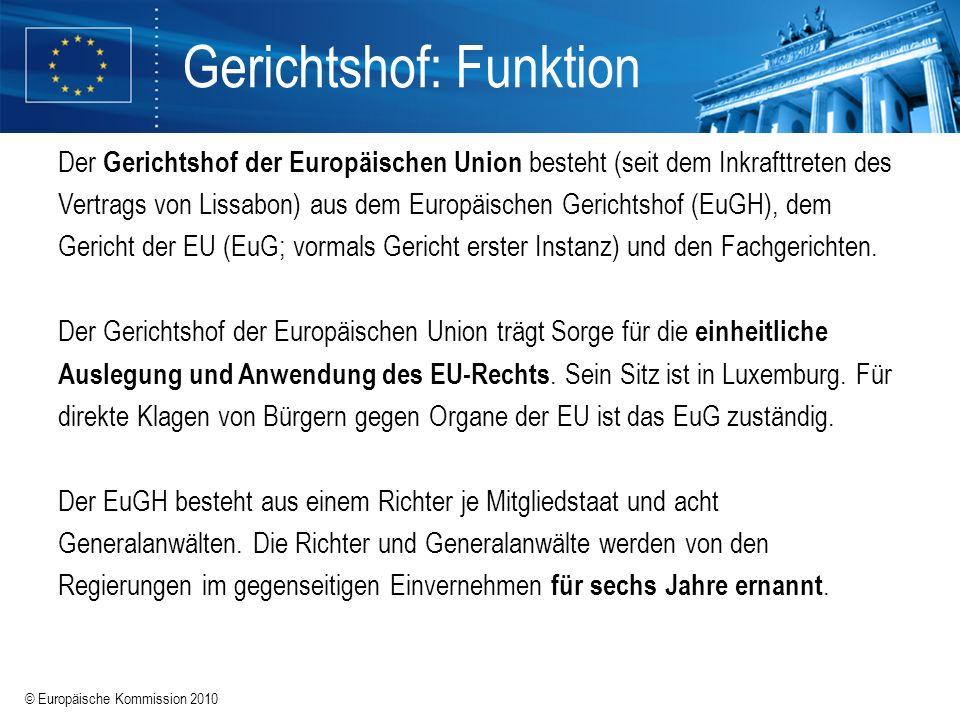 © Europäische Kommission 2010 Gerichtshof: Funktion Der Gerichtshof der Europäischen Union besteht (seit dem Inkrafttreten des Vertrags von Lissabon)
