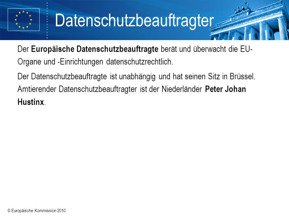 © Europäische Kommission 2010 Datenschutzbeauftragter Der Europäische Datenschutzbeauftragte berät und überwacht die EU- Organe und -Einrichtungen dat