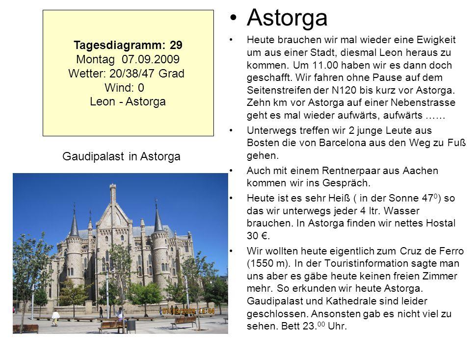 Astorga Heute brauchen wir mal wieder eine Ewigkeit um aus einer Stadt, diesmal Leon heraus zu kommen. Um 11.00 haben wir es dann doch geschafft. Wir