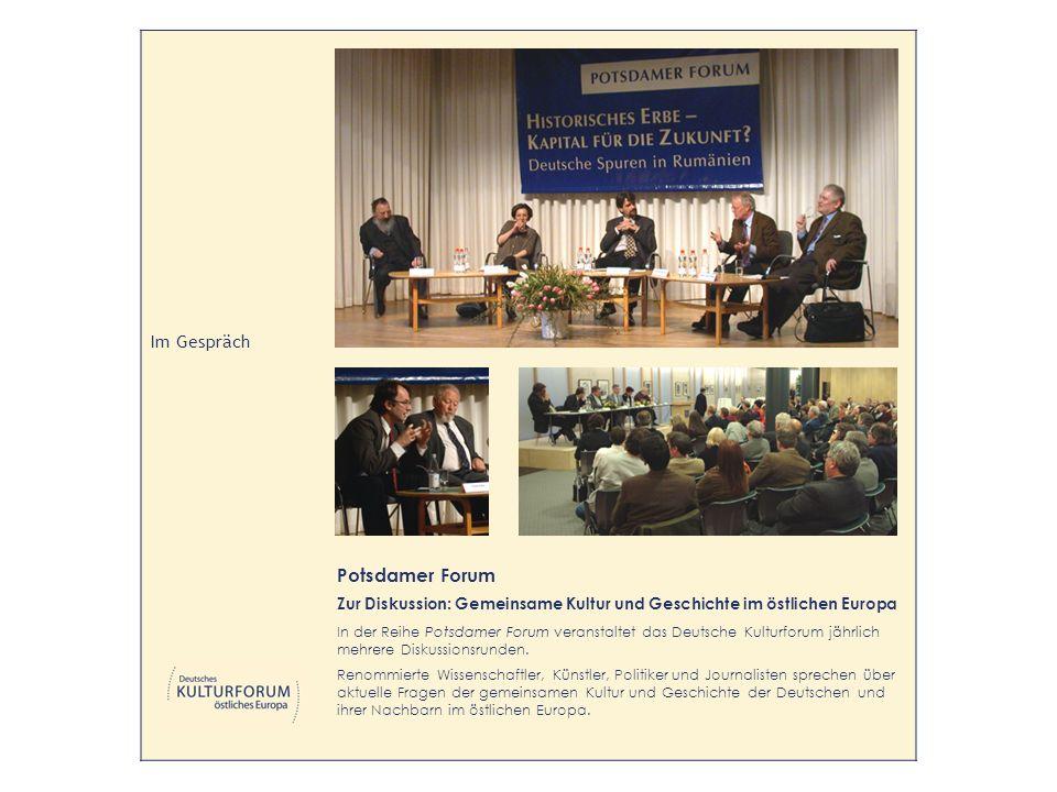 Im Gespräch Potsdamer Forum Zur Diskussion: Gemeinsame Kultur und Geschichte im östlichen Europa In der Reihe Potsdamer Forum veranstaltet das Deutsche Kulturforum jährlich mehrere Diskussionsrunden.