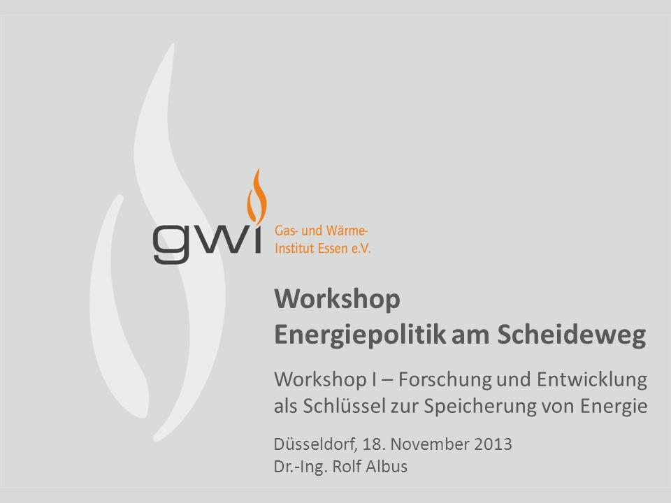 Workshop Energiepolitik am Scheideweg Workshop I – Forschung und Entwicklung als Schlüssel zur Speicherung von Energie Düsseldorf, 18. November 2013 D