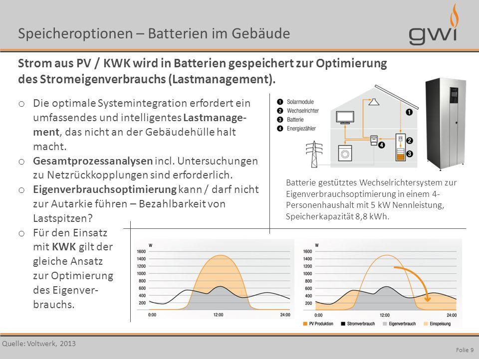 Autor Seite: 9 Folie 9 Speicheroptionen – Batterien im Gebäude Strom aus PV / KWK wird in Batterien gespeichert zur Optimierung des Stromeigenverbrauc