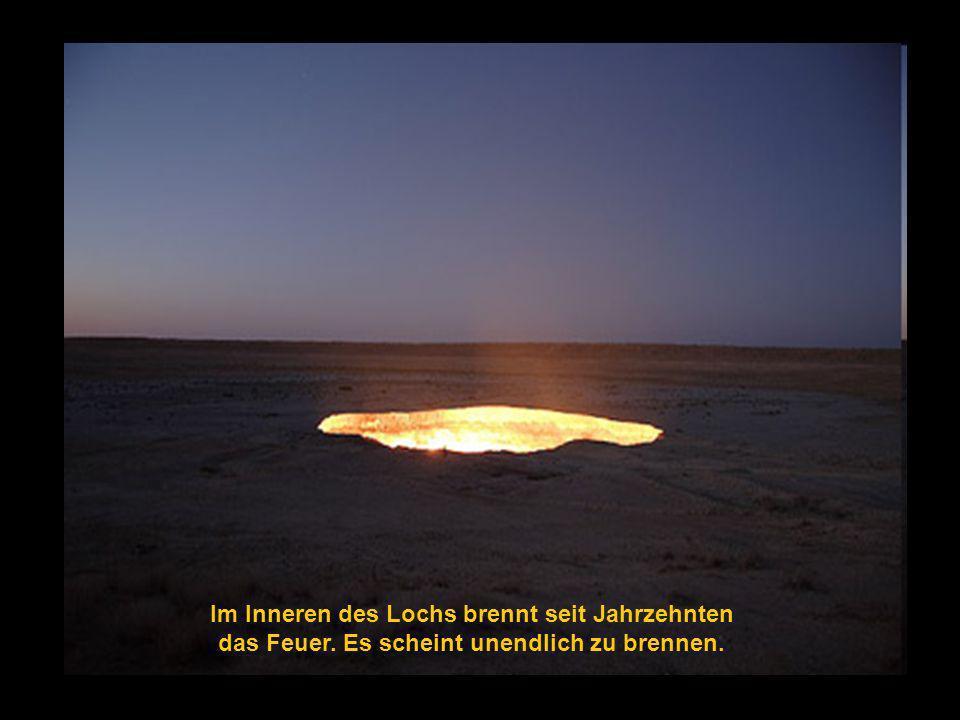 Im Inneren des Lochs brennt seit Jahrzehnten das Feuer. Es scheint unendlich zu brennen.