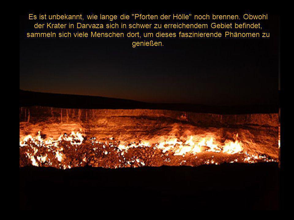 Es ist unbekannt, wie lange die Pforten der Hölle noch brennen.