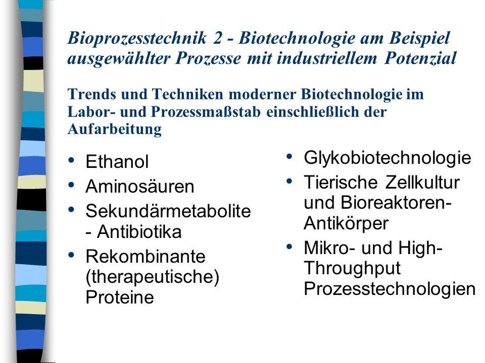 Ethanol n Mengenmäßig das wichtigste biotechnologische Produkt ( 30 x 10 9 L/a; 1996) - seit mehr als 3000 Jahren n Rohstoff für die chemische Industrie, Treibstoff für Motoren, alkoholische Getränke n Ethanolproduzenten: Brasilien ( 45%), U.S.A ( 15%) n Andere Produkte: Zitronensäure (4.5 x 10 5 t/a), Bäckerhefe (3 x 10 5 t/a), Glutaminsäure (2.7 x 10 5 t/a), Antibiotika (3 x 10 4 t/a), Biopolymere (1 x 10 4 t/a) n Geschätztes Marktvolumen aller Biotech-Produkte 100 x 10 9 US $/a