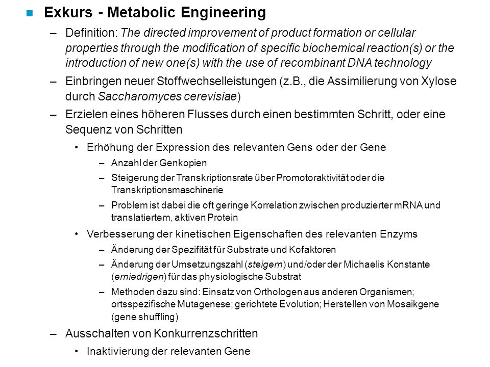 n Exkurs - Metabolic Engineering –Definition: The directed improvement of product formation or cellular properties through the modification of specifi