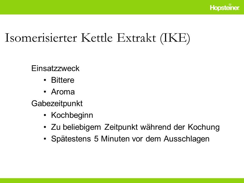Isomerisierter Kettle Extrakt (IKE) Einsatzzweck Bittere Aroma Gabezeitpunkt Kochbeginn Zu beliebigem Zeitpunkt während der Kochung Spätestens 5 Minut