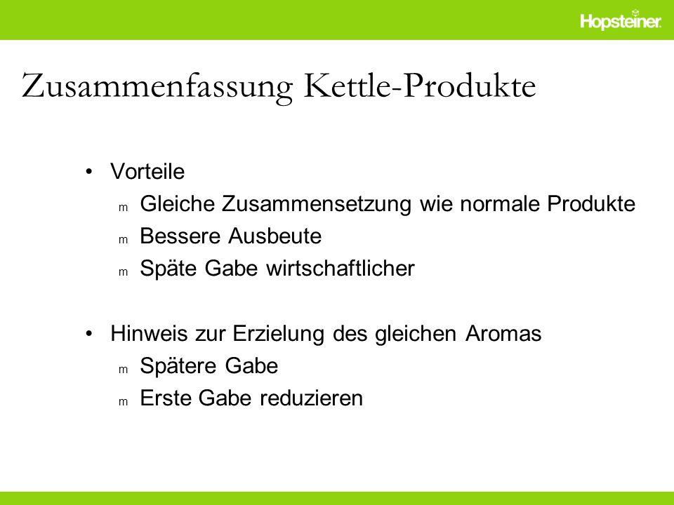 Zusammenfassung Kettle-Produkte Vorteile m Gleiche Zusammensetzung wie normale Produkte m Bessere Ausbeute m Späte Gabe wirtschaftlicher Hinweis zur E