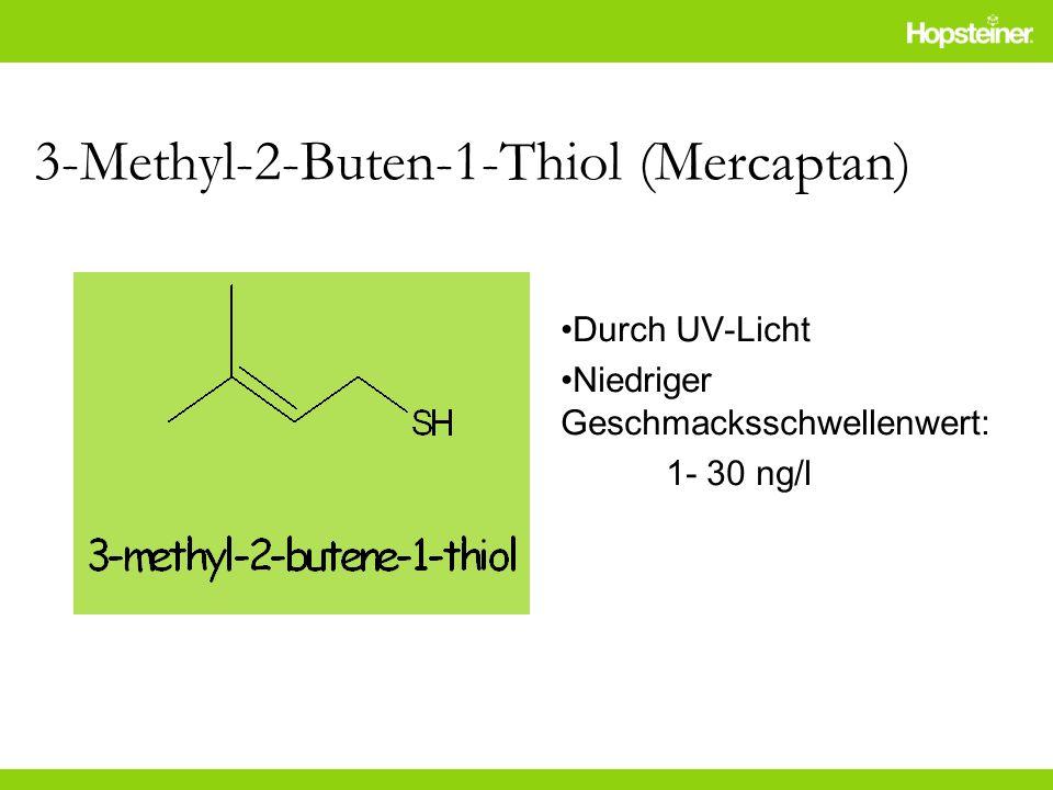 3-Methyl-2-Buten-1-Thiol (Mercaptan) Durch UV-Licht Niedriger Geschmacksschwellenwert: 1- 30 ng/l