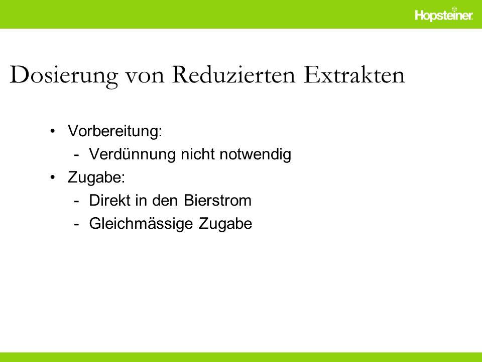 Dosierung von Reduzierten Extrakten Vorbereitung: -Verdünnung nicht notwendig Zugabe: -Direkt in den Bierstrom -Gleichmässige Zugabe