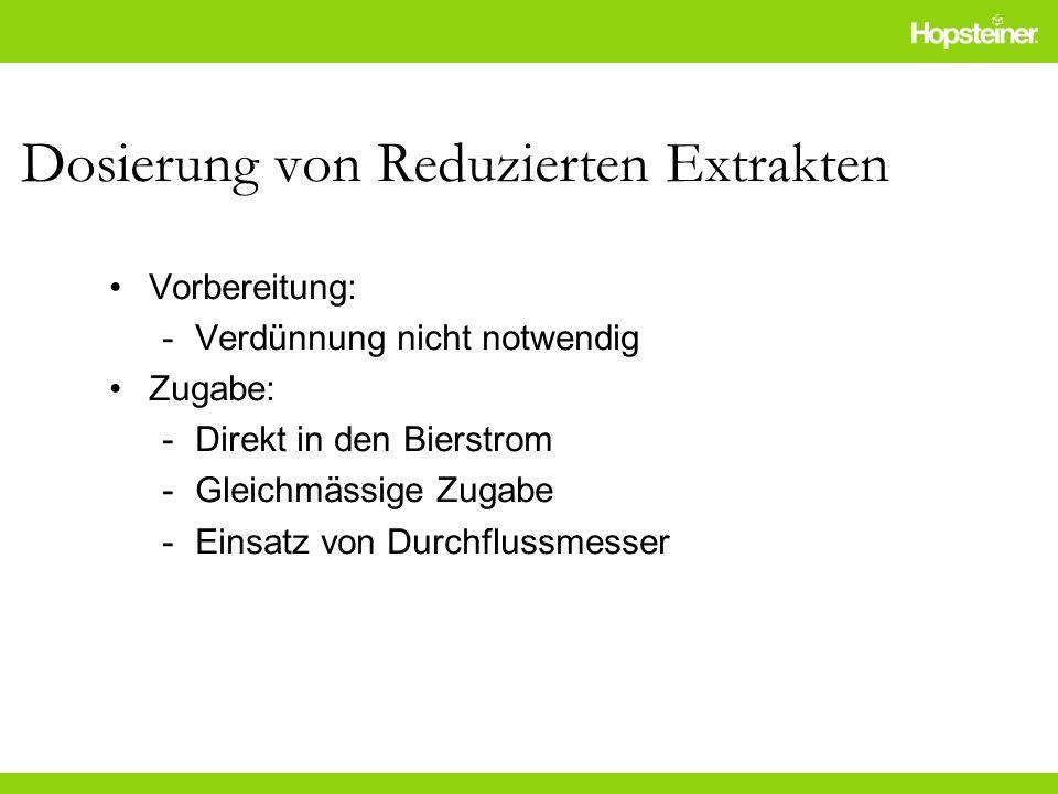 Dosierung von Reduzierten Extrakten Vorbereitung: -Verdünnung nicht notwendig Zugabe: -Direkt in den Bierstrom -Gleichmässige Zugabe -Einsatz von Durc