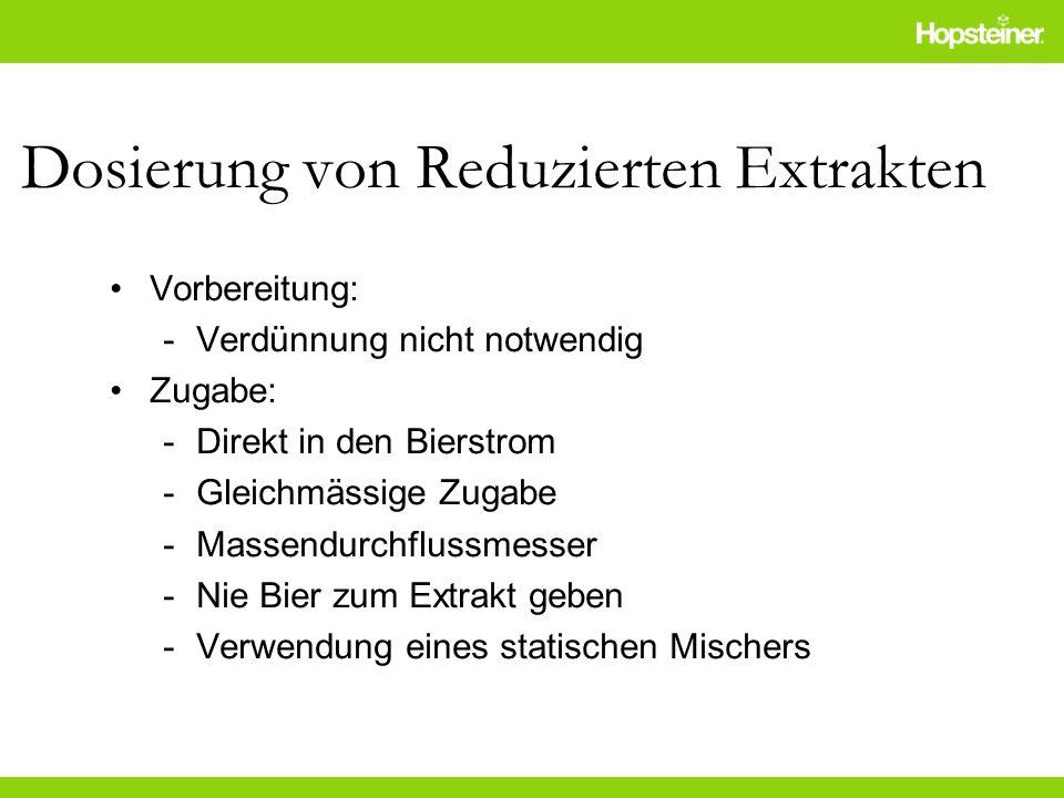 Dosierung von Reduzierten Extrakten Vorbereitung: -Verdünnung nicht notwendig Zugabe: -Direkt in den Bierstrom -Gleichmässige Zugabe -Massendurchfluss
