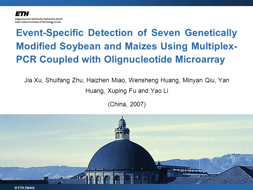 Event-Specific Detection of Seven Genetically Modified Soybean and Maizes Using Multiplex- PCR Coupled with Olignucleotide Microarray © ETH Zürich Jia