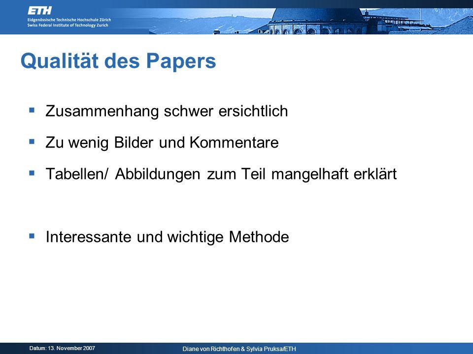 Datum: 13. November 2007 Diane von Richthofen & Sylvia Pruksa/ETH Qualität des Papers Zusammenhang schwer ersichtlich Zu wenig Bilder und Kommentare T