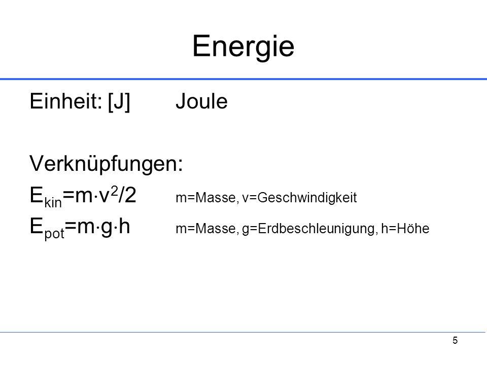 5 Energie Einheit: [J]Joule Verknüpfungen: E kin =m v 2 /2 m=Masse, v=Geschwindigkeit E pot =m g h m=Masse, g=Erdbeschleunigung, h=Höhe