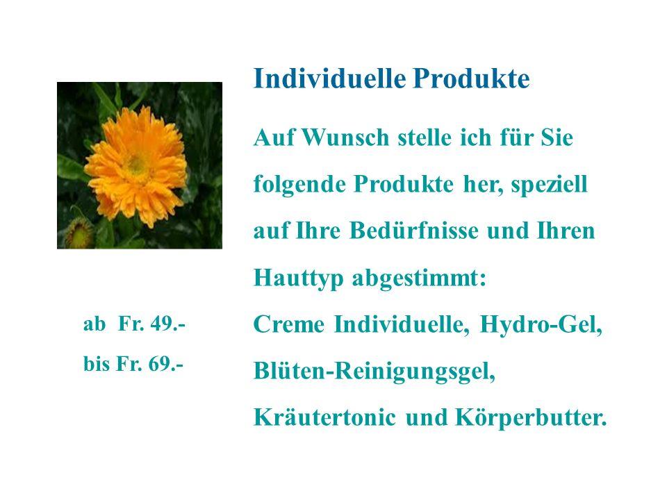 Individuelle Produkte Auf Wunsch stelle ich für Sie folgende Produkte her, speziell auf Ihre Bedürfnisse und Ihren Hauttyp abgestimmt: Creme Individue