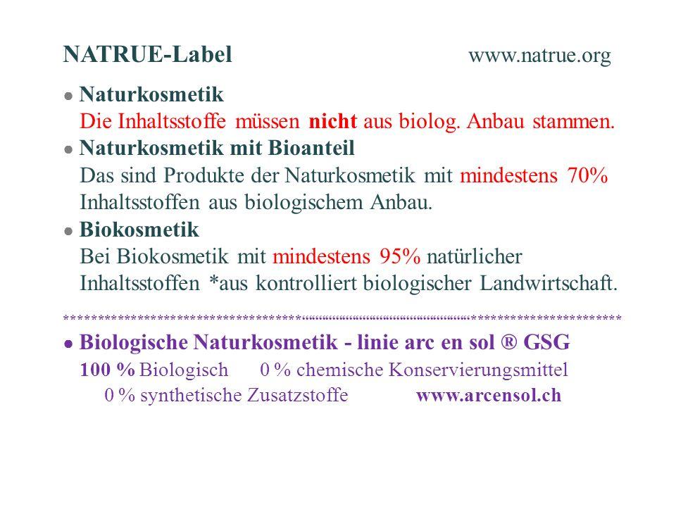 NATRUE-Label www.natrue.org Naturkosmetik Die Inhaltsstoffe müssen nicht aus biolog. Anbau stammen. Naturkosmetik mit Bioanteil Das sind Produkte der