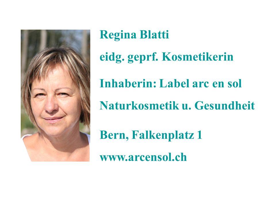 Regina Blatti eidg. geprf. Kosmetikerin Inhaberin: Label arc en sol Naturkosmetik u. Gesundheit Bern, Falkenplatz 1 www.arcensol.ch