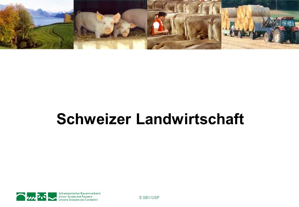 Schweizerischer Bauernverband Union Suisse des Paysans Unione Svizzera dei Contadini © SBV/USP Schweizer Landwirtschaft