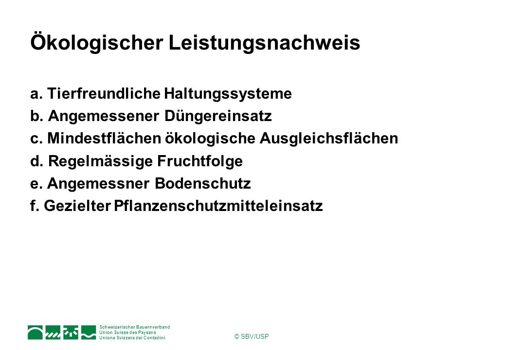 Schweizerischer Bauernverband Union Suisse des Paysans Unione Svizzera dei Contadini © SBV/USP Ökologischer Leistungsnachweis a. Tierfreundliche Haltu