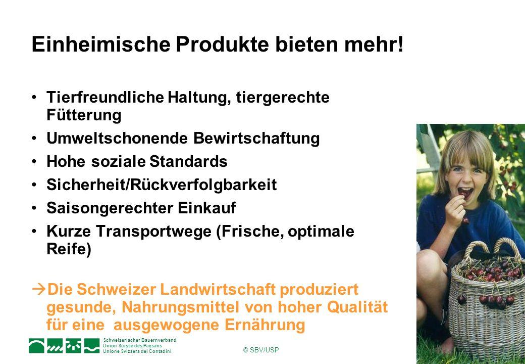 Schweizerischer Bauernverband Union Suisse des Paysans Unione Svizzera dei Contadini © SBV/USP Einheimische Produkte bieten mehr.