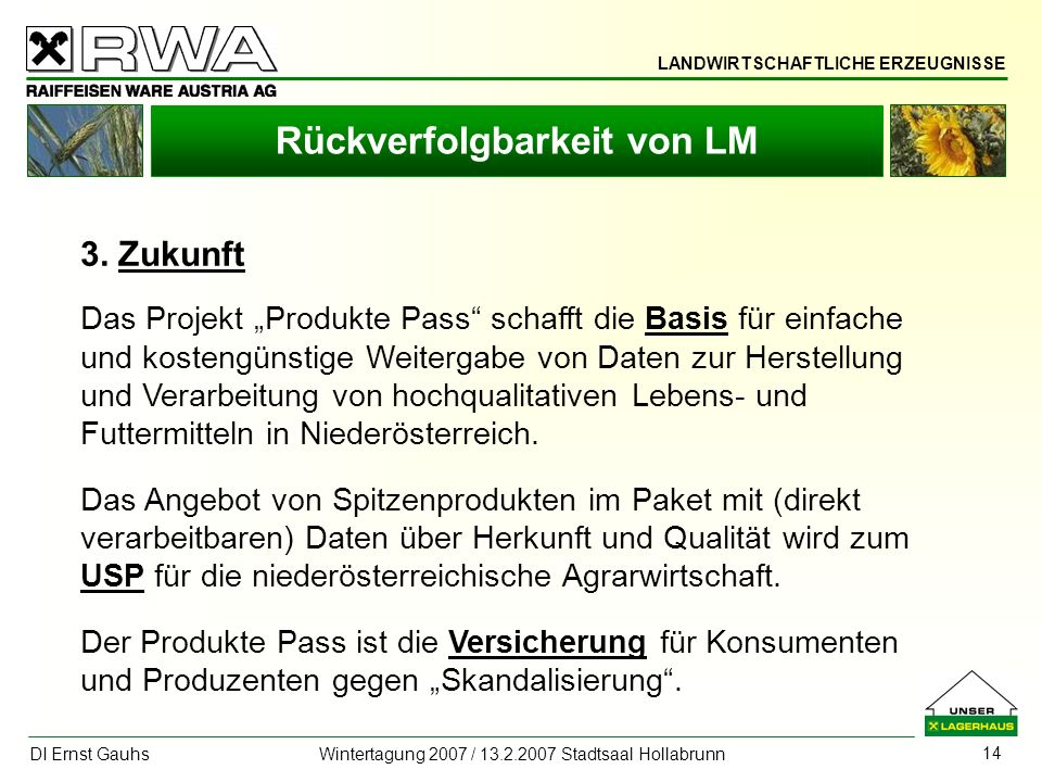 LANDWIRTSCHAFTLICHE ERZEUGNISSE DI Ernst Gauhs Wintertagung 2007 / 13.2.2007 Stadtsaal Hollabrunn 14 Rückverfolgbarkeit von LM 3. Zukunft Das Projekt