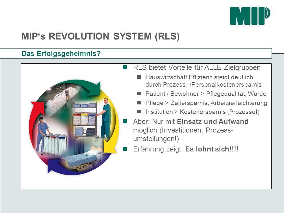 MIPs REVOLUTION SYSTEM (RLS) Das Erfolgsgeheimnis? RLS bietet Vorteile für ALLE Zielgruppen Hauswirtschaft Effizienz steigt deutlich durch Prozess- /P